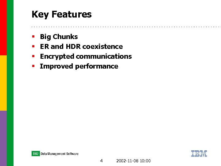 Key Features § § Big Chunks ER and HDR coexistence Encrypted communications Improved performance