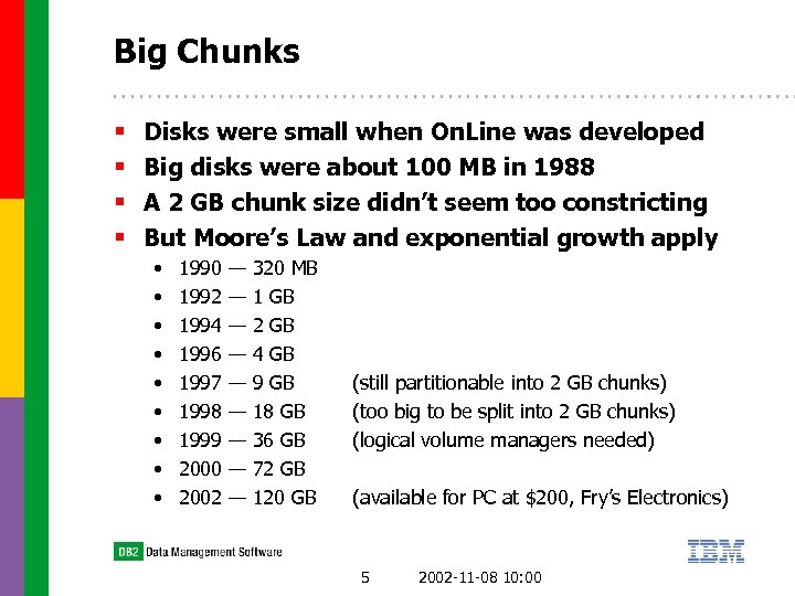 Big Chunks § § Disks were small when On. Line was developed Big disks