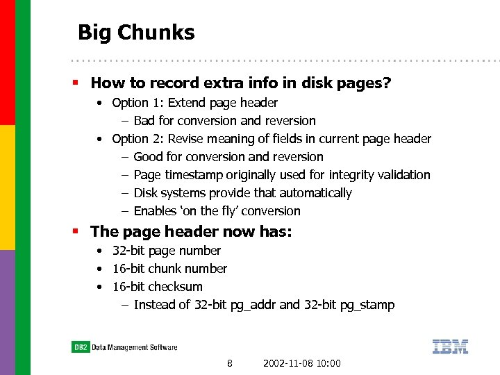Big Chunks § How to record extra info in disk pages? • Option 1: