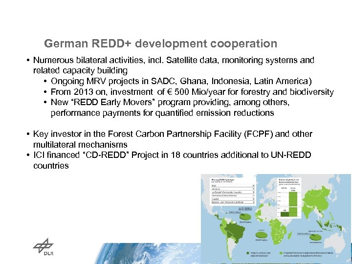 German REDD+ development cooperation • Numerous bilateral activities, incl. Satellite data, monitoring systems and
