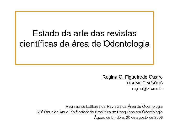 Estado da arte das revistas científicas da área de Odontologia Regina C. Figueiredo Castro