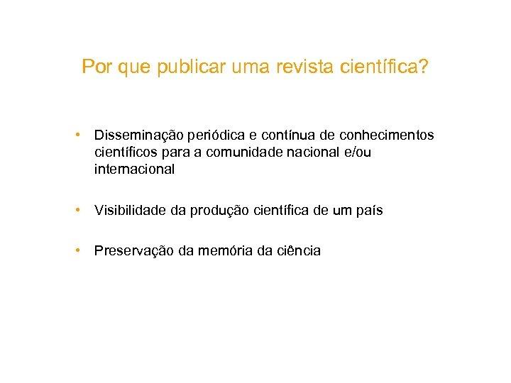 Por que publicar uma revista científica? • Disseminação periódica e contínua de conhecimentos científicos