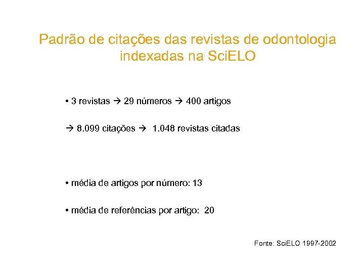 Padrão de citações das revistas de odontologia indexadas na Sci. ELO • 3 revistas