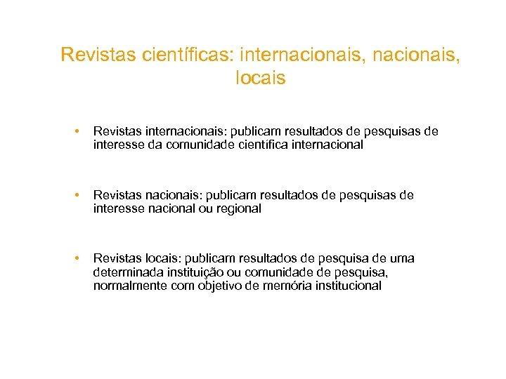 Revistas científicas: internacionais, locais • Revistas internacionais: publicam resultados de pesquisas de interesse da