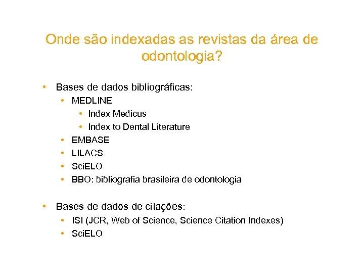 Onde são indexadas as revistas da área de odontologia? • Bases de dados bibliográficas: