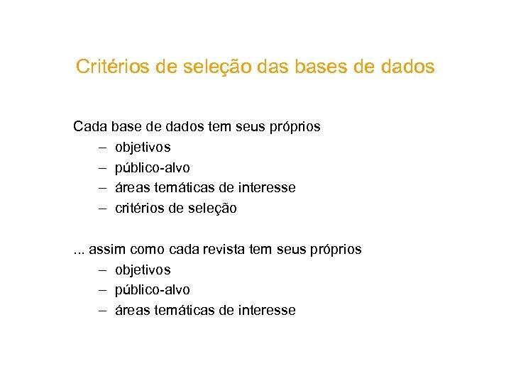 Critérios de seleção das bases de dados Cada base de dados tem seus próprios