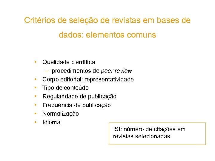 Critérios de seleção de revistas em bases de dados: elementos comuns • Qualidade científica