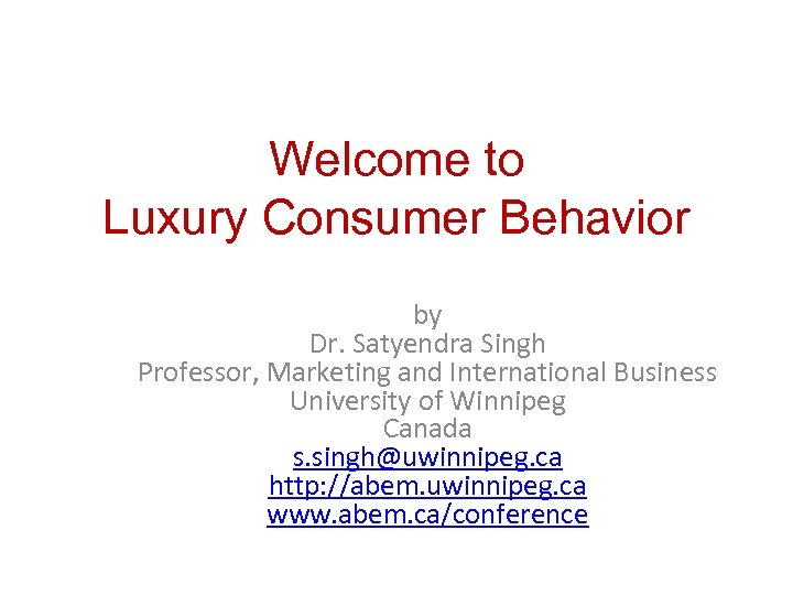 Welcome to Luxury Consumer Behavior by Dr. Satyendra Singh Professor, Marketing and International Business