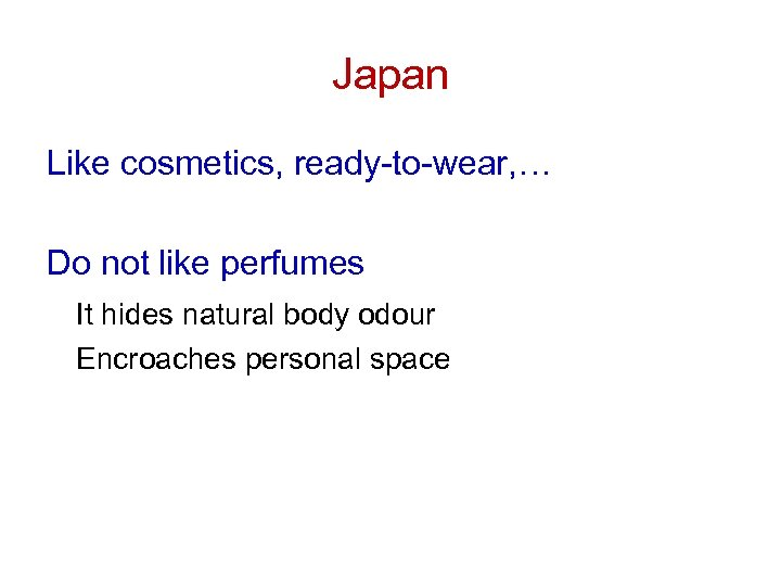 Japan Like cosmetics, ready-to-wear, … Do not like perfumes It hides natural body odour