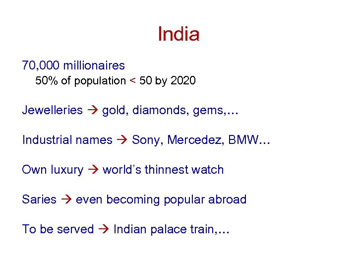 India 70, 000 millionaires 50% of population < 50 by 2020 Jewelleries gold, diamonds,
