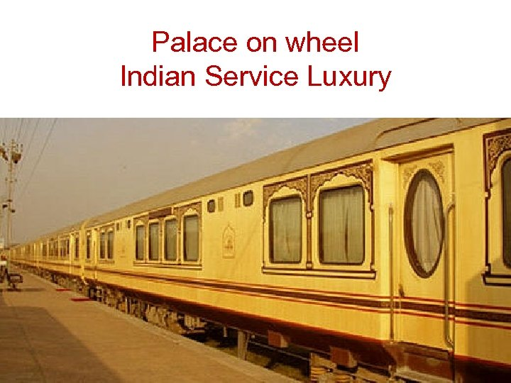 Palace on wheel Indian Service Luxury