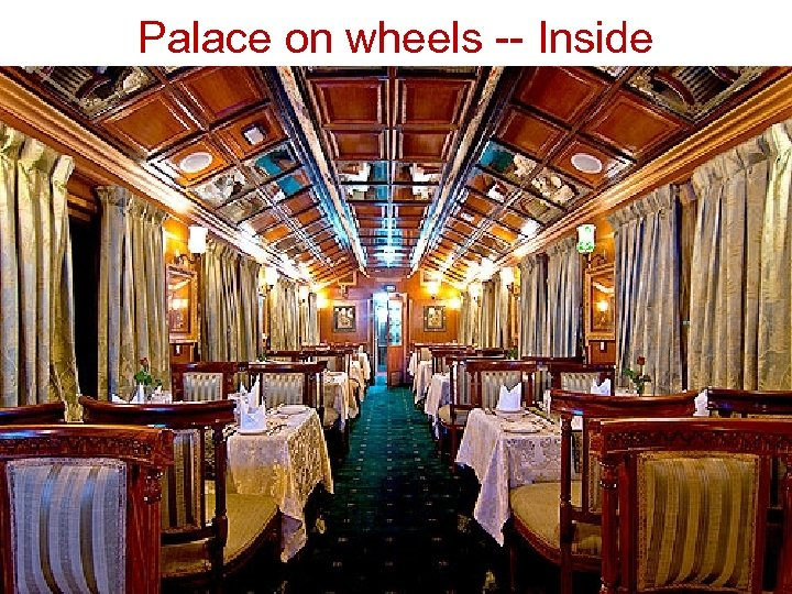 Palace on wheels -- Inside