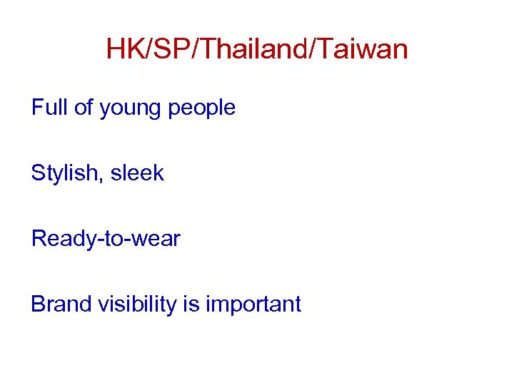 HK/SP/Thailand/Taiwan Full of young people Stylish, sleek Ready-to-wear Brand visibility is important