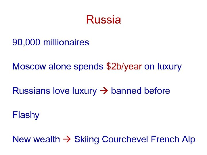 Russia 90, 000 millionaires Moscow alone spends $2 b/year on luxury Russians love luxury