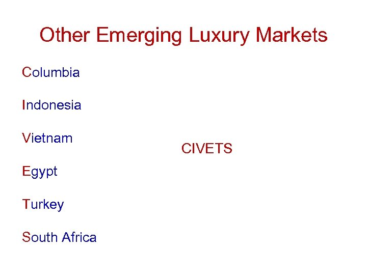 Other Emerging Luxury Markets Columbia Indonesia Vietnam Egypt Turkey South Africa CIVETS