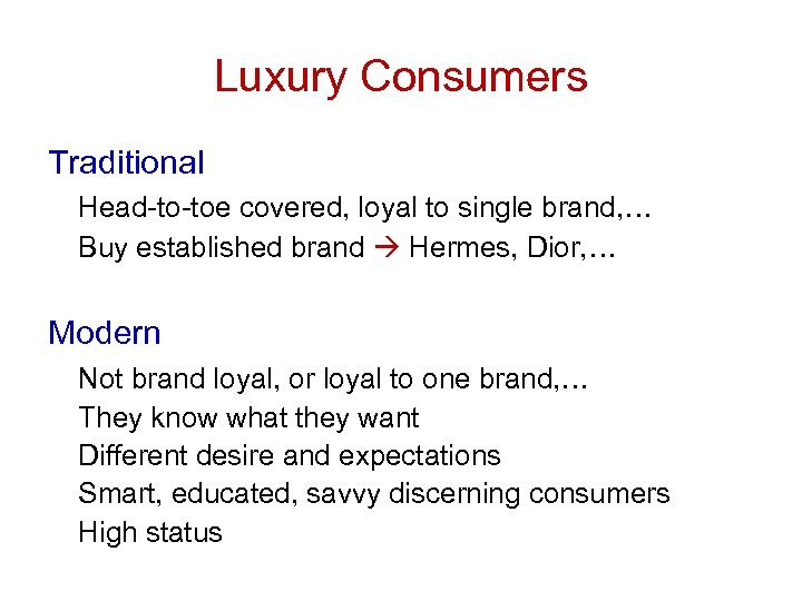 Luxury Consumers Traditional Head-to-toe covered, loyal to single brand, … Buy established brand Hermes,
