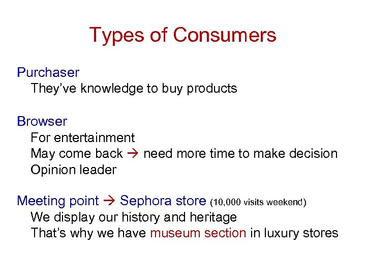 Types of Consumers Purchaser They've knowledge to buy products Browser For entertainment May come