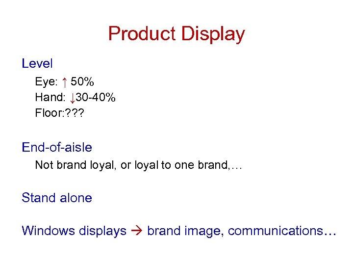Product Display Level Eye: ↑ 50% Hand: ↓ 30 -40% Floor: ? ? ?