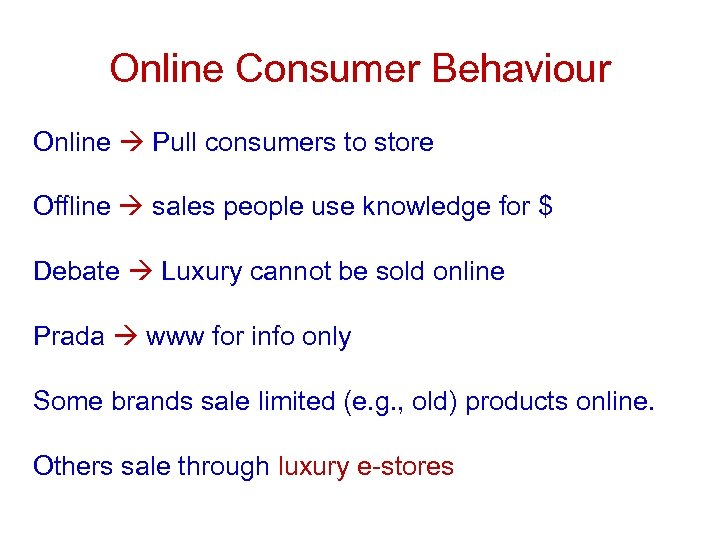 Online Consumer Behaviour Online Pull consumers to store Offline sales people use knowledge for