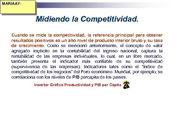 MARIAAY: Midiendo la Competitividad. Cuando se mide la competitividad, la referencia principal para obtener