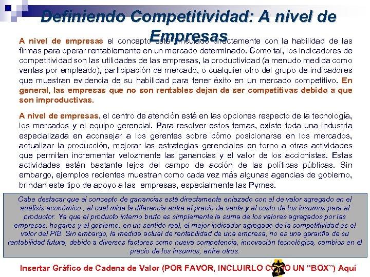 Definiendo Competitividad: A nivel de Empresas A nivel de empresas el concepto está vinculado
