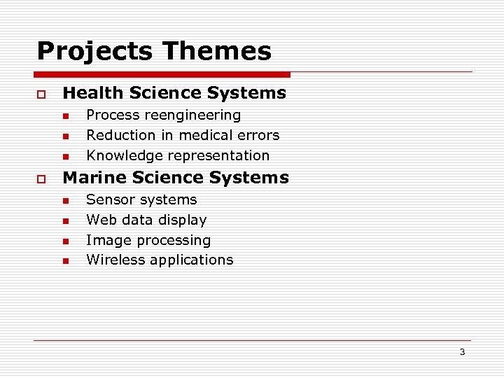 Projects Themes o Health Science Systems n n n o Process reengineering Reduction in