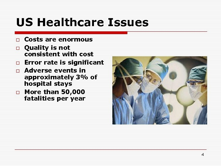 US Healthcare Issues o o o Costs are enormous Quality is not consistent with