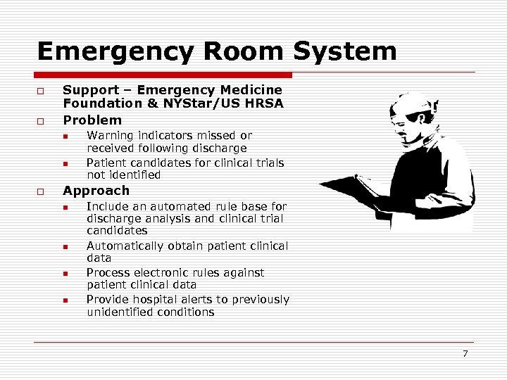 Emergency Room System o o Support – Emergency Medicine Foundation & NYStar/US HRSA Problem