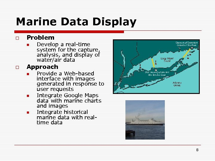 Marine Data Display o Problem n o Develop a real-time system for the capture,