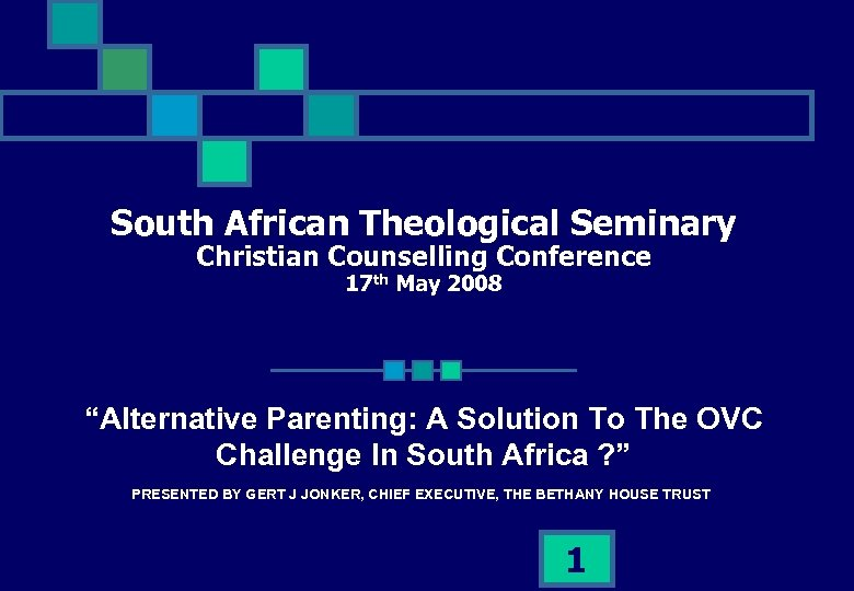 """South African Theological Seminary Christian Counselling Conference 17 th May 2008 """"Alternative Parenting: A"""