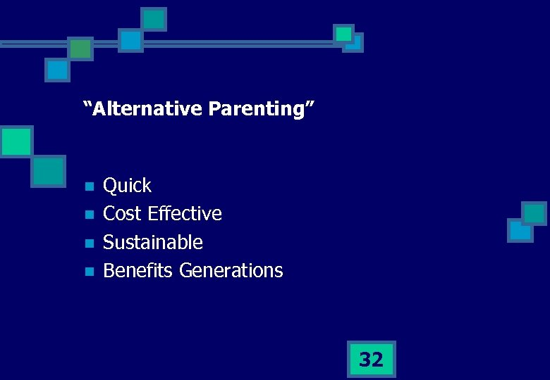 """""""Alternative Parenting"""" n n Quick Cost Effective Sustainable Benefits Generations 32"""