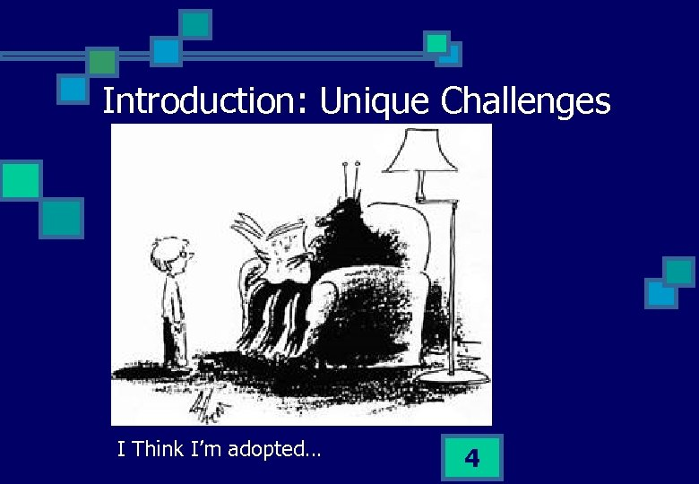 Introduction: Unique Challenges I Think I'm adopted… 4