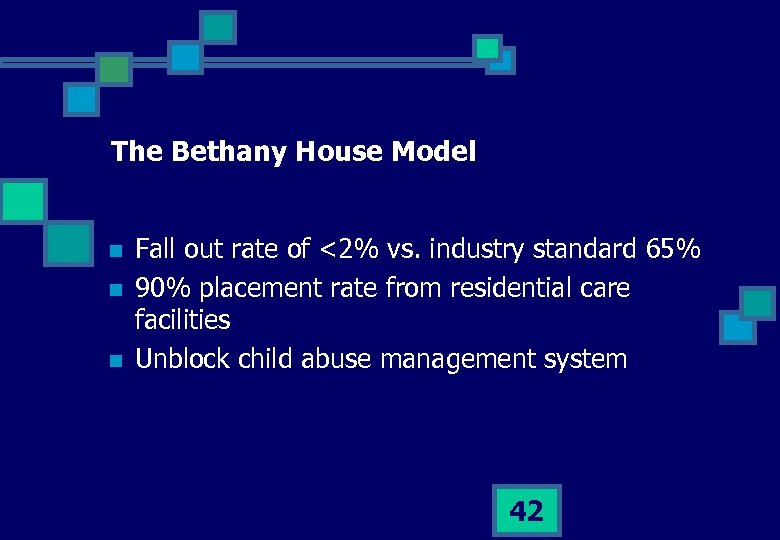The Bethany House Model n n n Fall out rate of <2% vs. industry