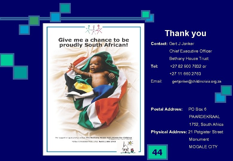 Thank you Contact: Gert J Jonker Chief Executive Officer Bethany House Trust Tel: +27