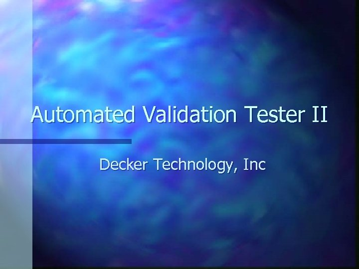Automated Validation Tester II Decker Technology, Inc