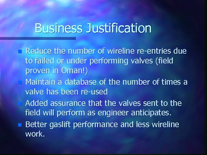 Business Justification n n Reduce the number of wireline re-entries due to failed or