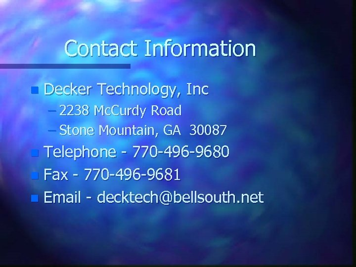 Contact Information n Decker Technology, Inc – 2238 Mc. Curdy Road – Stone Mountain,