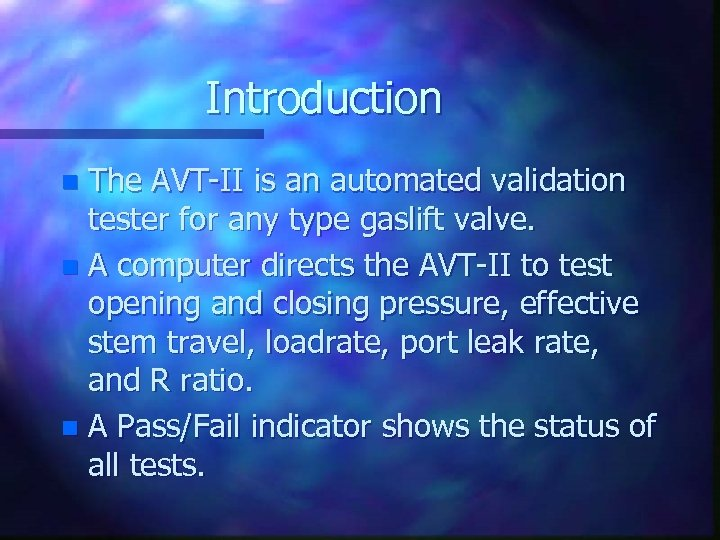 Introduction The AVT-II is an automated validation tester for any type gaslift valve. n