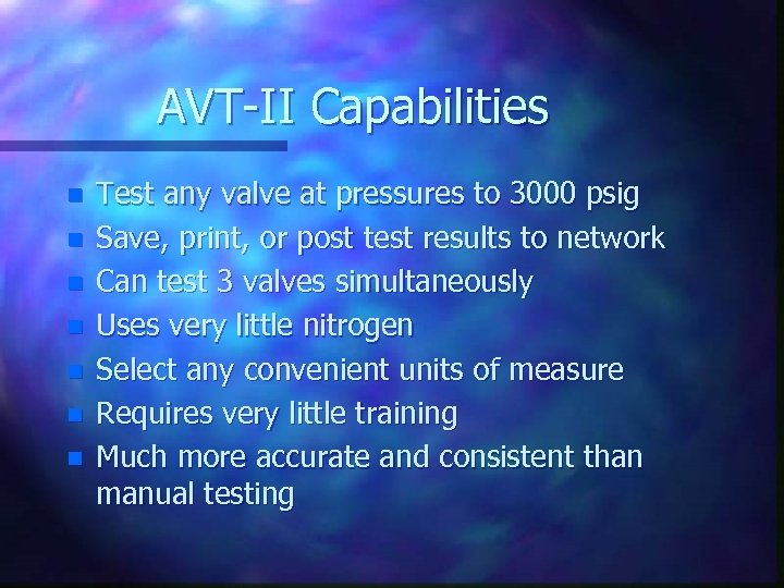 AVT-II Capabilities n n n n Test any valve at pressures to 3000 psig