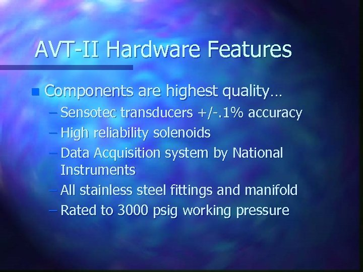 AVT-II Hardware Features n Components are highest quality… – Sensotec transducers +/-. 1% accuracy
