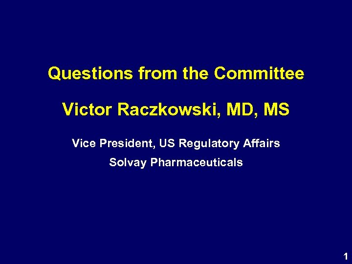 Questions from the Committee Victor Raczkowski, MD, MS Vice President, US Regulatory Affairs Solvay