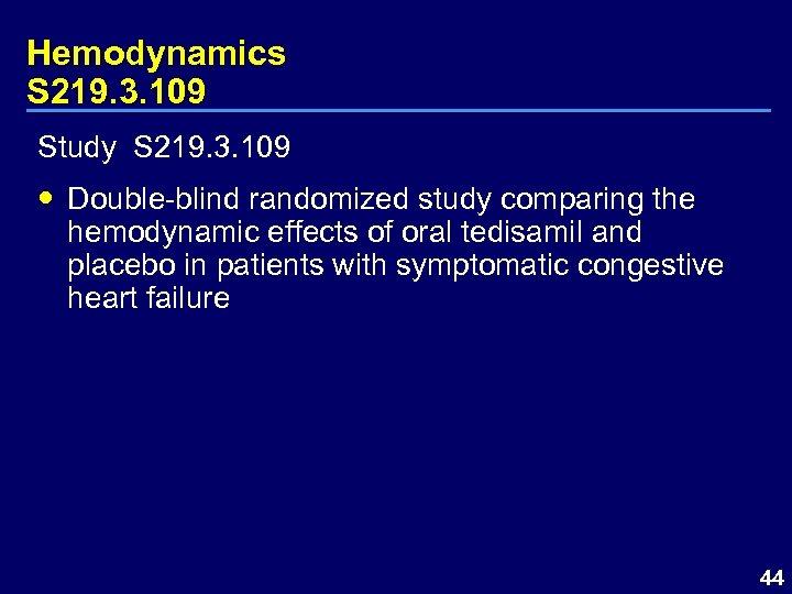 Hemodynamics S 219. 3. 109 Study S 219. 3. 109 Double-blind randomized study comparing