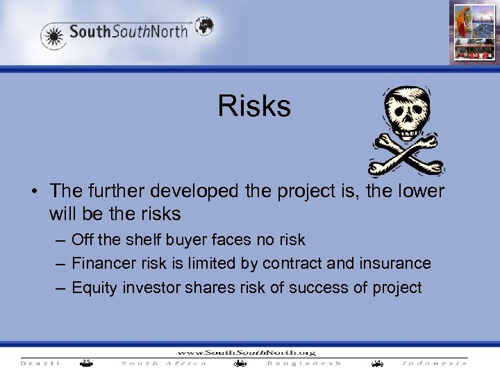 Risks • The further developed the project is, the lower will be the risks