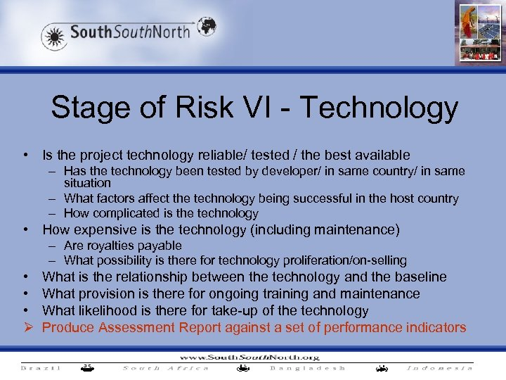 Stage of Risk VI - Technology • Is the project technology reliable/ tested /