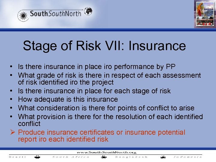 Stage of Risk VII: Insurance • Is there insurance in place iro performance by