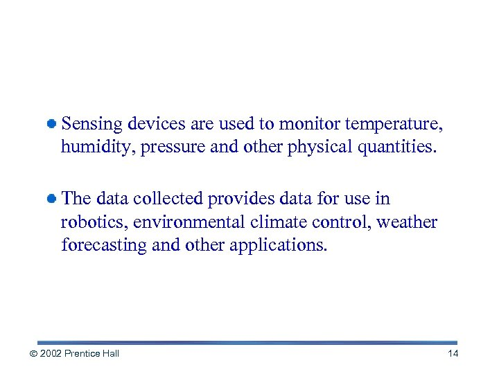 Sensing Devices Sensing devices are used to monitor temperature, humidity, pressure and other physical