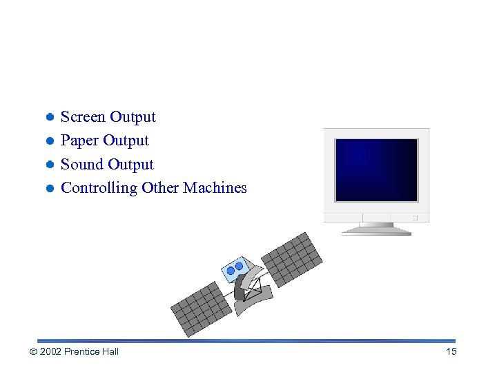 Output: From Pulses to People Screen Output Paper Output Sound Output Controlling Other Machines