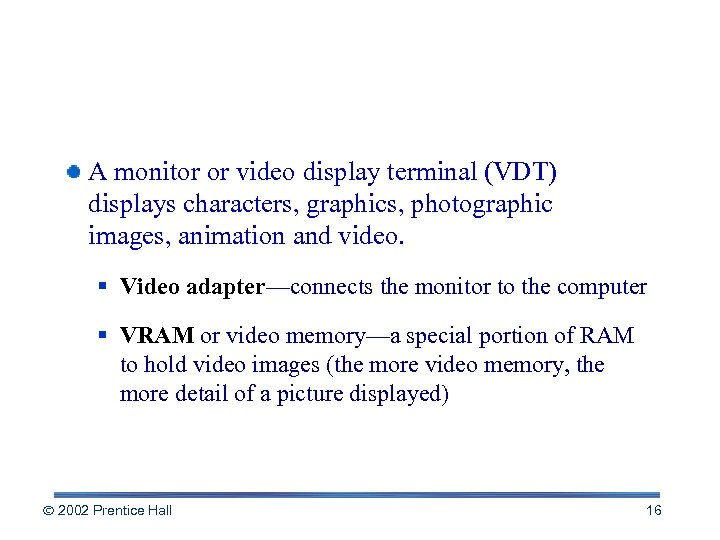 Screen Output A monitor or video display terminal (VDT) displays characters, graphics, photographic images,
