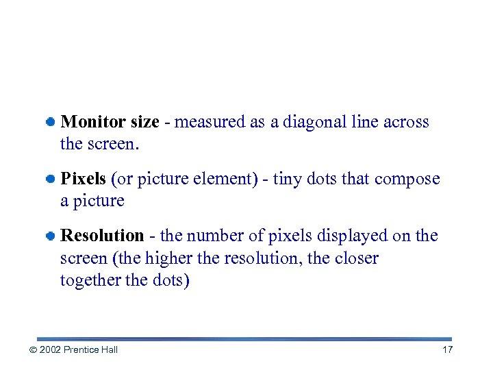 Screen Talk Monitor size - measured as a diagonal line across the screen. Pixels
