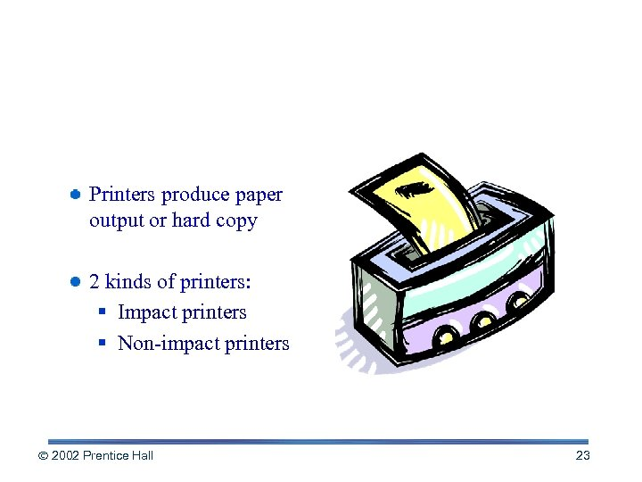 Paper Output Printers produce paper output or hard copy 2 kinds of printers: §